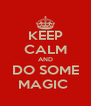 KEEP CALM AND DO SOME MAGIC  - Personalised Poster A4 size