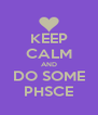 KEEP CALM AND DO SOME PHSCE - Personalised Poster A4 size