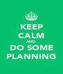 KEEP CALM AND DO SOME PLANNING - Personalised Poster A4 size
