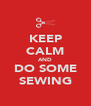 KEEP CALM AND DO SOME SEWING - Personalised Poster A4 size