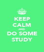 KEEP CALM AND DO SOME STUDY - Personalised Poster A4 size