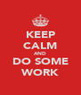 KEEP CALM AND DO SOME WORK - Personalised Poster A4 size