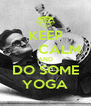 KEEP        CALM AND DO SOME YOGA - Personalised Poster A4 size