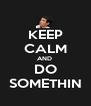 KEEP CALM AND  DO SOMETHIN - Personalised Poster A4 size