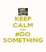 KEEP CALM AND #DO SOMETHING - Personalised Poster A4 size