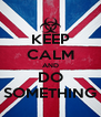 KEEP CALM AND DO SOMETHING - Personalised Poster A4 size