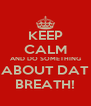 KEEP CALM AND DO SOMETHING ABOUT DAT BREATH! - Personalised Poster A4 size