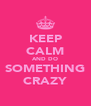 KEEP CALM AND DO SOMETHING CRAZY - Personalised Poster A4 size