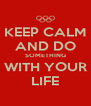 KEEP CALM AND DO SOMETHING WITH YOUR LIFE - Personalised Poster A4 size