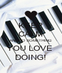 KEEP CALM AND DO SOMETHING YOU LOVE  DOING! - Personalised Poster A4 size