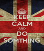 KEEP CALM AND DO SOMTHING - Personalised Poster A4 size