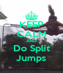 KEEP CALM AND Do Split Jumps - Personalised Poster A4 size