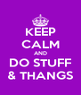 KEEP CALM AND DO STUFF & THANGS - Personalised Poster A4 size