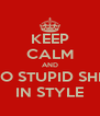 KEEP CALM AND DO STUPID SHIT IN STYLE - Personalised Poster A4 size