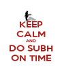 KEEP CALM AND DO SUBH ON TIME - Personalised Poster A4 size