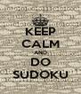 KEEP CALM AND DO SUDOKU - Personalised Poster A4 size