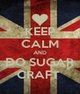 KEEP CALM AND DO SUGAR CRAFT  - Personalised Poster A4 size