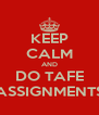 KEEP CALM AND DO TAFE ASSIGNMENTS - Personalised Poster A4 size
