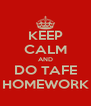 KEEP CALM AND DO TAFE HOMEWORK - Personalised Poster A4 size