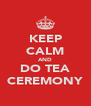 KEEP CALM AND DO TEA CEREMONY - Personalised Poster A4 size