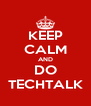 KEEP CALM AND DO TECHTALK - Personalised Poster A4 size