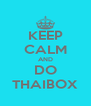 KEEP CALM AND DO THAIBOX - Personalised Poster A4 size