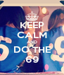 KEEP CALM AND DO THE 69 - Personalised Poster A4 size