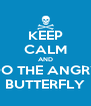 KEEP CALM AND DO THE ANGRY BUTTERFLY - Personalised Poster A4 size