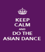 KEEP CALM AND DO THE ASIAN DANCE - Personalised Poster A4 size