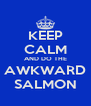KEEP CALM AND DO THE AWKWARD SALMON - Personalised Poster A4 size