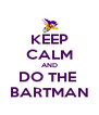 KEEP CALM AND DO THE  BARTMAN - Personalised Poster A4 size