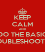 KEEP CALM AND DO THE BASIC TROUBLESHOOTING - Personalised Poster A4 size