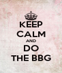 KEEP CALM AND DO THE BBG - Personalised Poster A4 size