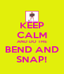 KEEP CALM AND DO THE BEND AND SNAP! - Personalised Poster A4 size