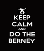 KEEP CALM AND DO THE BERNEY - Personalised Poster A4 size