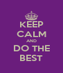 KEEP CALM AND DO THE BEST - Personalised Poster A4 size