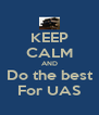 KEEP CALM AND Do the best For UAS - Personalised Poster A4 size
