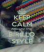 KEEP CALM AND DO THE  BIRILLO STYLE - Personalised Poster A4 size
