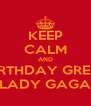 KEEP CALM AND DO THE BIRTHDAY GREETINGS TO LADY GAGA - Personalised Poster A4 size