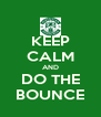 KEEP CALM AND DO THE BOUNCE - Personalised Poster A4 size