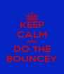 KEEP CALM AND DO THE BOUNCEY - Personalised Poster A4 size
