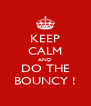 KEEP CALM AND DO THE BOUNCY ! - Personalised Poster A4 size