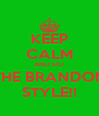 KEEP CALM AND DO THE BRANDON STYLE!! - Personalised Poster A4 size