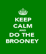 KEEP CALM AND DO THE  BROONEY  - Personalised Poster A4 size