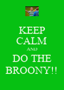 KEEP CALM AND DO THE BROONY!! - Personalised Poster A4 size