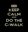KEEP CALM AND DO THE C-WALK - Personalised Poster A4 size