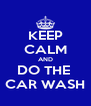 KEEP CALM AND DO THE  CAR WASH - Personalised Poster A4 size
