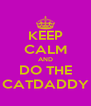 KEEP CALM AND DO THE CATDADDY - Personalised Poster A4 size
