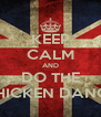 KEEP CALM AND DO THE CHICKEN DANCE - Personalised Poster A4 size