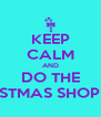 KEEP CALM AND DO THE CHRISTMAS SHOPPING - Personalised Poster A4 size